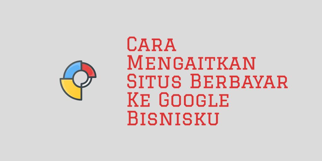 Cara Mengaitkan Situs Berbayar Ke Google Bisnisku