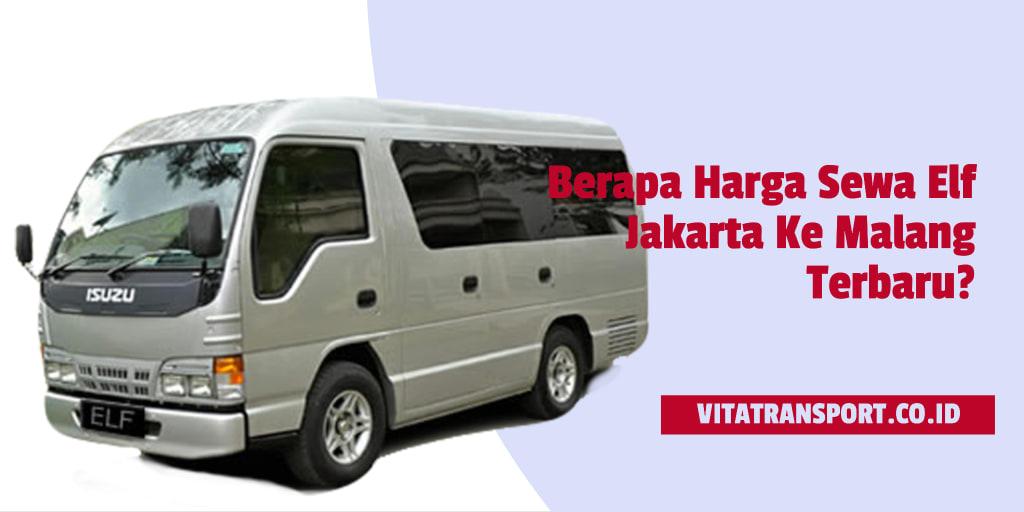 Berapa Harga Sewa Elf Jakarta Ke Malang Terbaru?